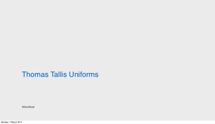 Thomas Tallis Uniforms                   Alina MoatMonday, 7 March 2011
