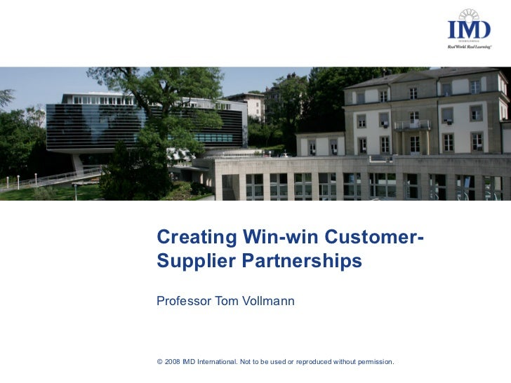 Creating Win-win Customer-Supplier PartnershipsProfessor Tom Vollmann© 2008 IMD International. Not to be used or reproduce...