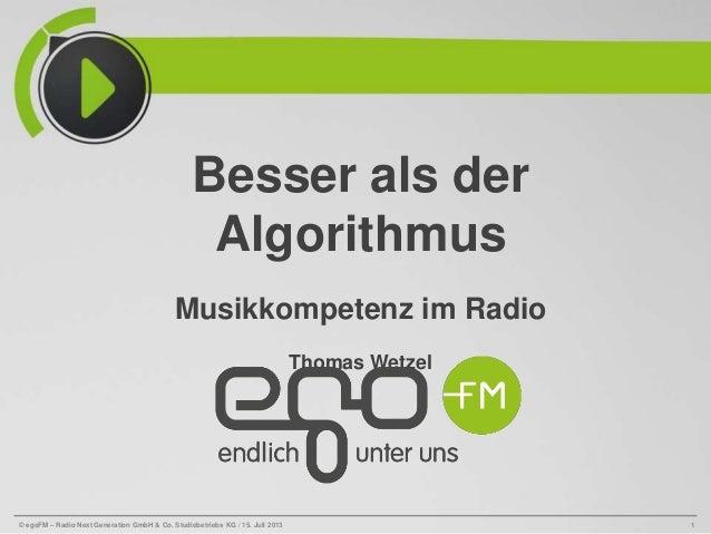 © egoFM – Radio Next Generation GmbH & Co. Studiobetriebs KG / 15. Juli 2013 1 Besser als der Algorithmus Musikkompetenz i...