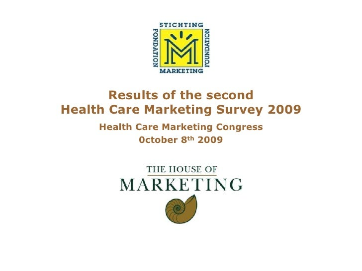 Results of the second Health Care Marketing Survey 2009<br />Health Care Marketing Congress<br />0ctober 8th 2009<br />