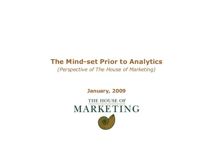 The Mind-set Prior to Analytics  (Perspective of The House of Marketing)                January, 2009