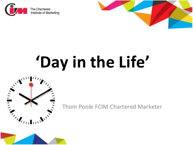 'Day	   in	   the	   Life'	   	   	    Thom	   Poole	   FCIM	   Chartered	   Marketer