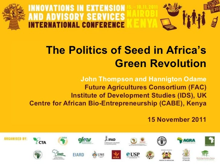 The Politics of Seed in Africa's Green Revolution John Thompson and Hannigton Odame Future Agricultures Consortium (FAC) I...