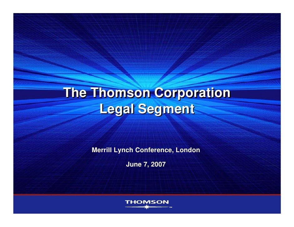 The Thomson Corporation      Legal Segment     Merrill Lynch Conference, London               June 7, 2007
