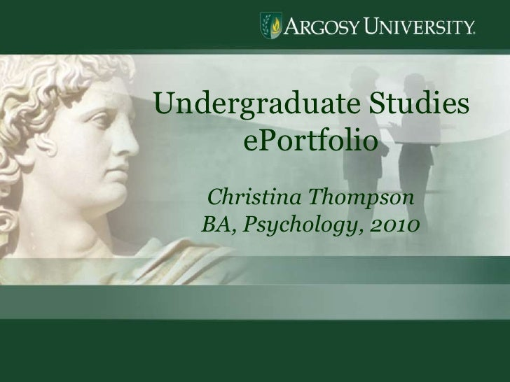 1<br />Undergraduate Studies  ePortfolio<br />Christina Thompson<br />BA, Psychology, 2010<br />