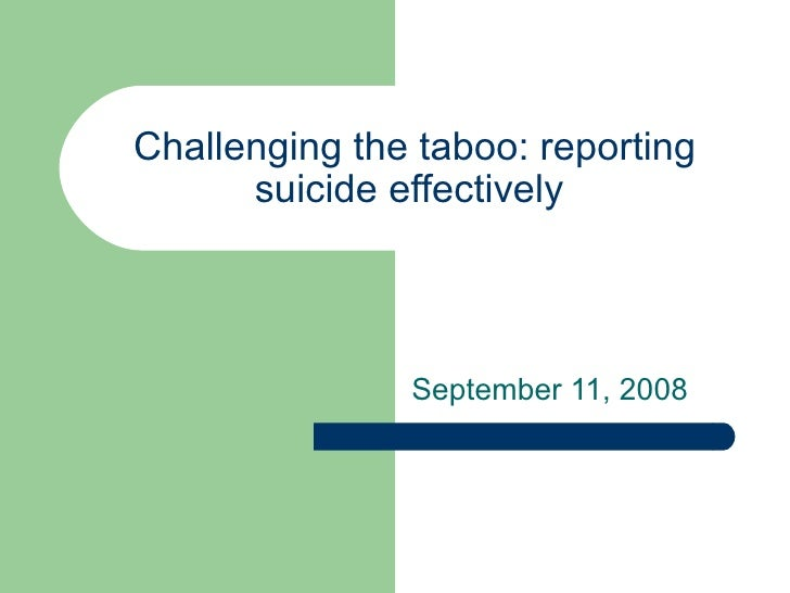 Challenging the taboo: reporting      suicide effectively               September 11, 2008