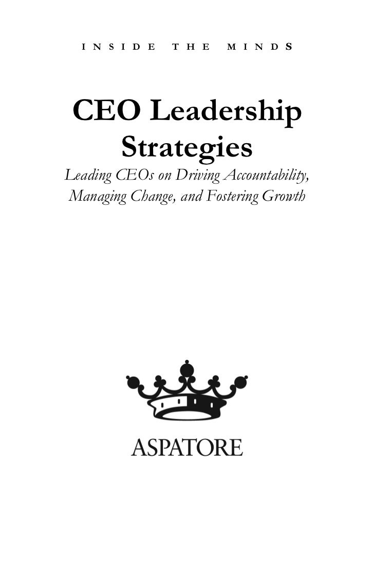 I N S I D E    T H E   M I N D S CEO Leadership   StrategiesLeading CEOs on Driving Accountability,Managing Change, and Fo...