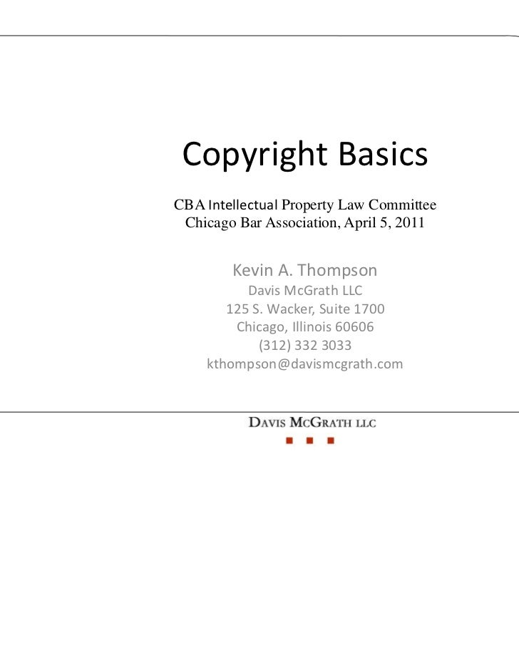 Copyright BasicsCBA Intellectual Property Law Committee Chicago Bar Association, April 5, 2011        Kevin A. Thompson   ...