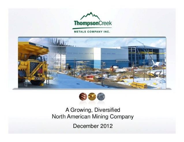 A Growing, DiversifiedNorth American Mining Company       December 2012