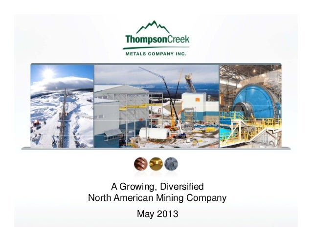 A Growing, DiversifiedNorth American Mining CompanyNorth American Mining CompanyMay 2013