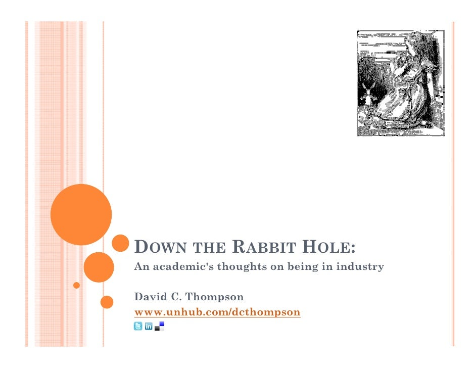 DOWN THE RABBIT HOLE:An academics thoughts on being in industryDavid C. Thompsonwww.unhub.com/dcthompson