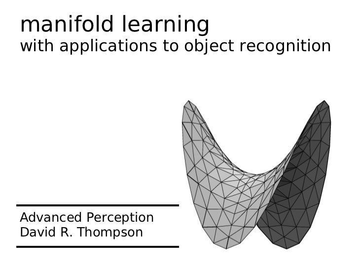 manifold learningwith applications to object recognitionAdvanced PerceptionDavid R. Thompson