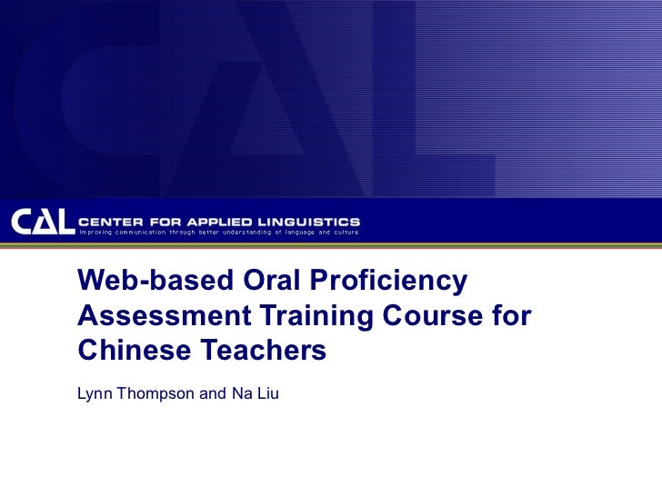 Web-based Oral Proficiency Assessment Training Course for Chinese Teachers Lynn Thompson and Na Liu