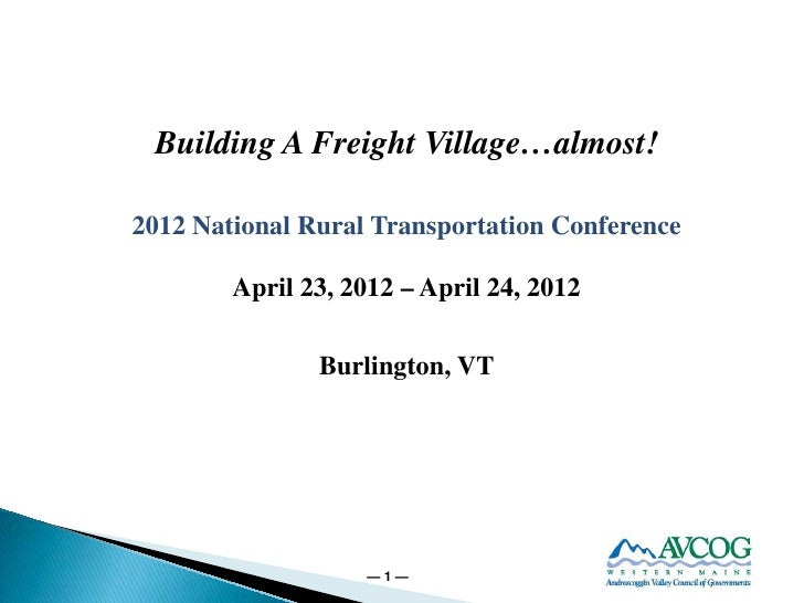 Building A Freight Village…almost!2012 National Rural Transportation Conference        April 23, 2012 – April 24, 2012    ...