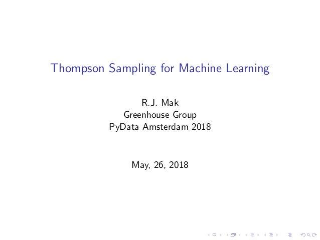 Thompson Sampling for Machine Learning R.J. Mak Greenhouse Group PyData Amsterdam 2018 May, 26, 2018