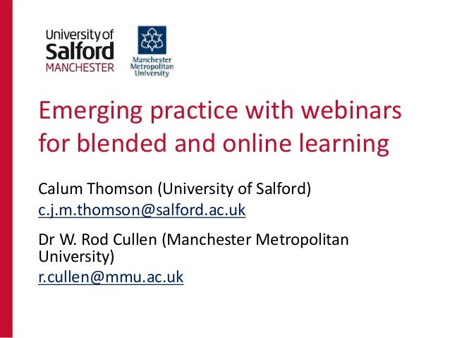 Emerging practice with webinars for blended and online learning Calum Thomson (University of Salford) c.j.m.thomson@salfor...