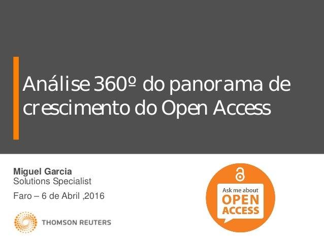 Análise 360º do panorama de crescimento do Open Access Miguel Garcia Solutions Specialist Faro – 6 de Abril ,2016