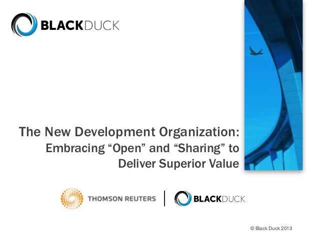"The New Development Organization: Embracing ""Open"" and ""Sharing"" to Deliver Superior Value  © Black Duck 2013"