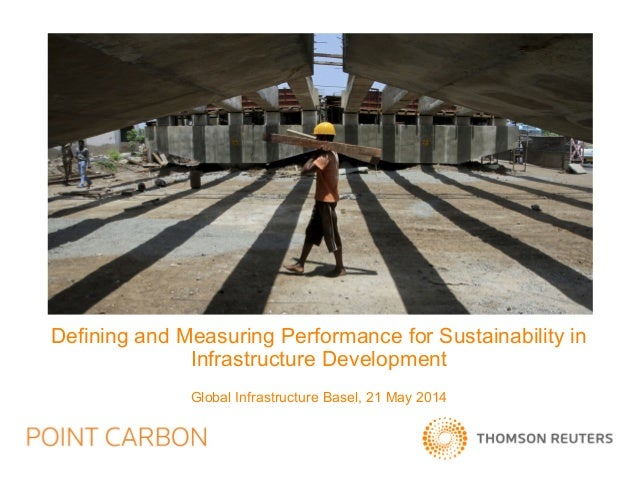Defining and Measuring Performance for Sustainability in Infrastructure Development Global Infrastructure Basel, 21 May 20...