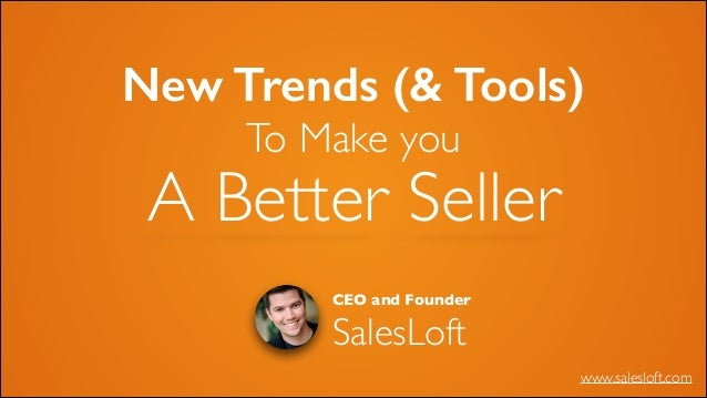 New Trends (& Tools) To Make you    A Better Seller CEO and Founder  SalesLoft www.salesloft.com