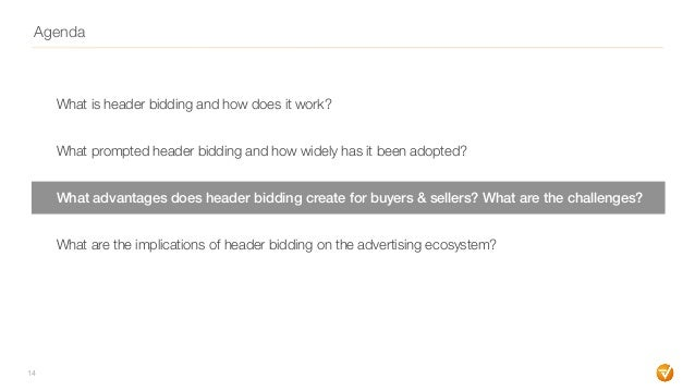 Agenda What is header bidding and how does it work? What prompted header bidding and how widely has it been adopted? What ...