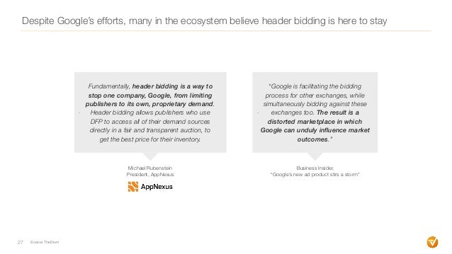 """Despite Google's efforts, many in the ecosystem believe header bidding is here to stay 27 - """"Google is facilitating the bi..."""
