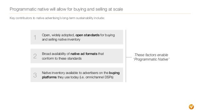 Programmatic native will allow for buying and selling at scale These factors enable  'Programmatic Native' 1 Open, widely...