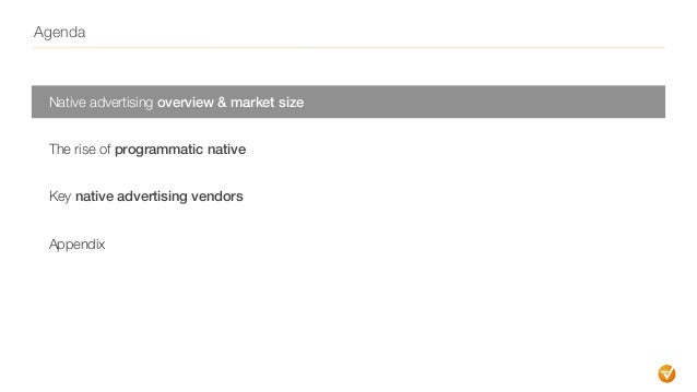 Agenda Native advertising overview & market size The rise of programmatic native Key native advertising vendors Appendix