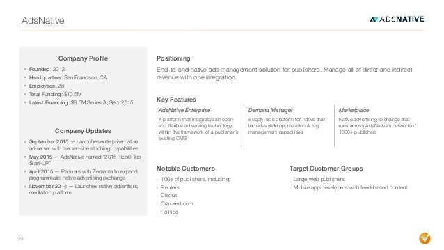 AdsNative 39 Company Profile ‣ Founded: 2012 ‣ Headquarters: San Francisco, CA ‣ Employees: 28 ‣ Total Funding: $10.5M ‣ La...