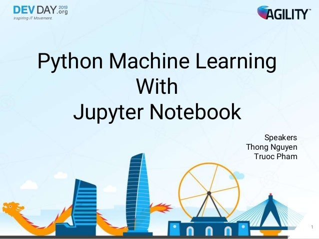 Python Machine Learning With Jupyter Notebook Speakers Thong Nguyen Truoc Pham 1