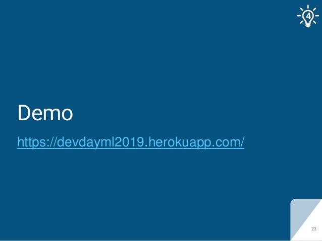 Demo https://devdayml2019.herokuapp.com/ 23 4