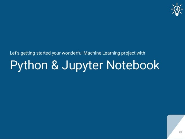 Let's getting started your wonderful Machine Learning project with Python & Jupyter Notebook 40 4