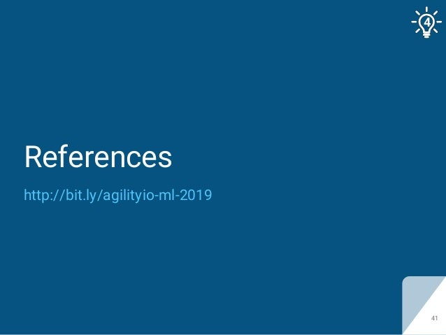 References 41 http://bit.ly/agilityio-ml-2019 4