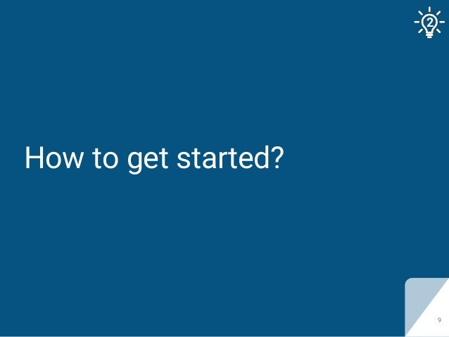 How to get started? 9 2
