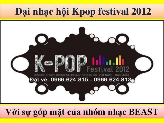 Đại nhạc hội Kpop festival 2012Với sự góp mặt của nhóm nhạc BEAST