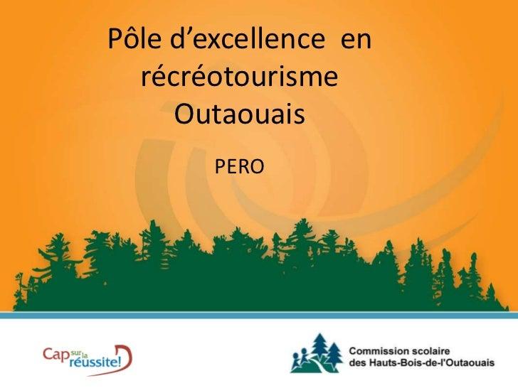 Pôle d'excellence  en récréotourisme Outaouais<br />PERO<br />