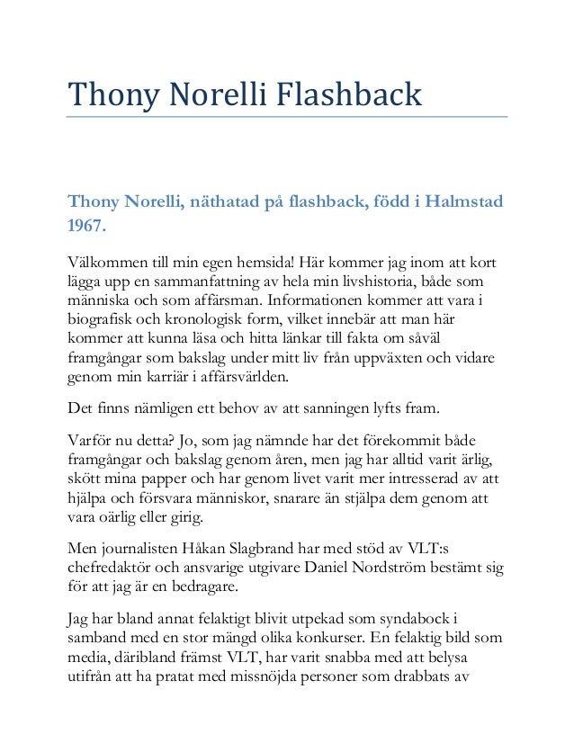 Thony Norelli Flashback Thony Norelli, näthatad på flashback, född i Halmstad 1967. Välkommen till min egen hemsida! Här k...