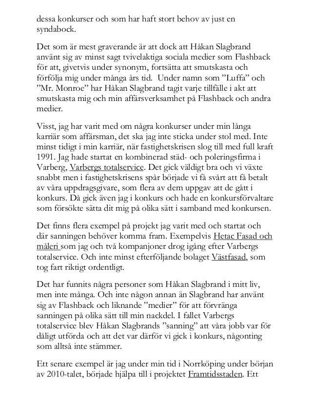 dessa konkurser och som har haft stort behov av just en syndabock. Det som är mest graverande är att dock att Håkan Slagbr...