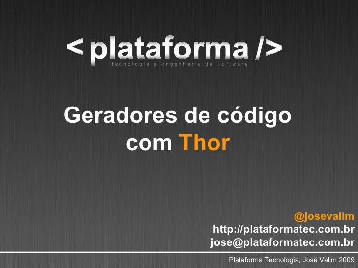 Geradores de código      com Thor                                @josevalim              http://plataformatec.com.br      ...