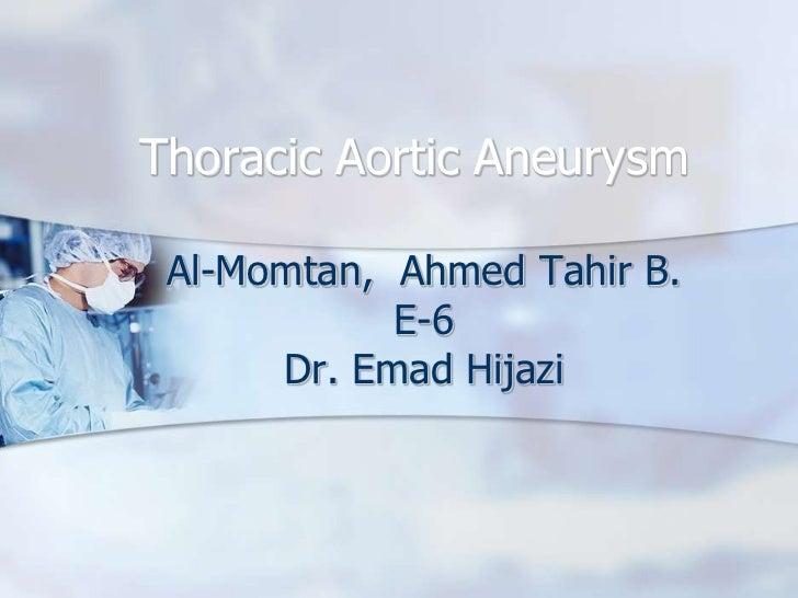 Thoracic Aortic Aneurysm Al-Momtan, Ahmed Tahir B.            E-6      Dr. Emad Hijazi