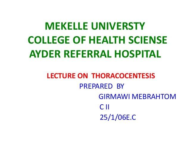 MEKELLE UNIVERSTY COLLEGE OF HEALTH SCIENSE AYDER REFERRAL HOSPITAL LECTURE ON THORACOCENTESIS PREPARED BY GIRMAWI MEBRAHT...