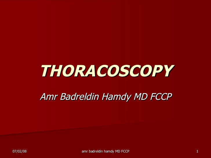 THORACOSCOPY Amr Badreldin Hamdy MD FCCP