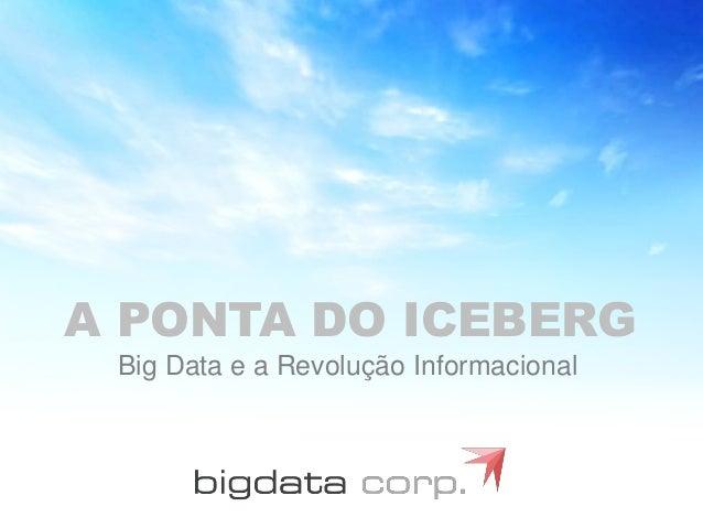 A PONTA DO ICEBERG Big Data e a Revolução Informacional