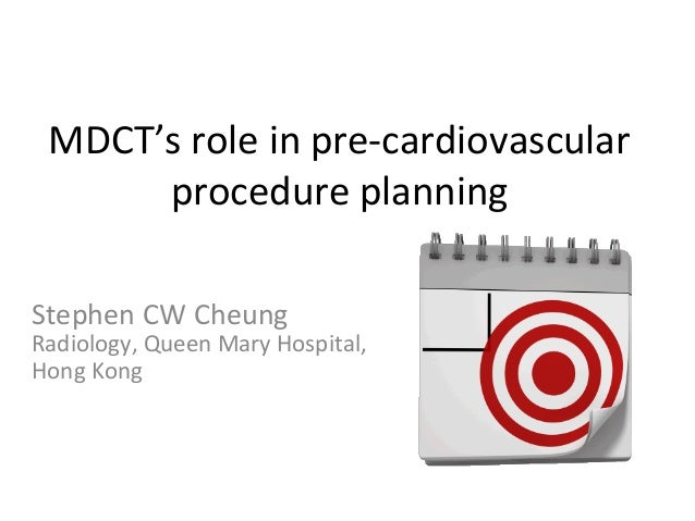 MDCT's  role  in  pre-‐cardiovascular   procedure  planning    Stephen  CW  Cheung    Radiology,  ...