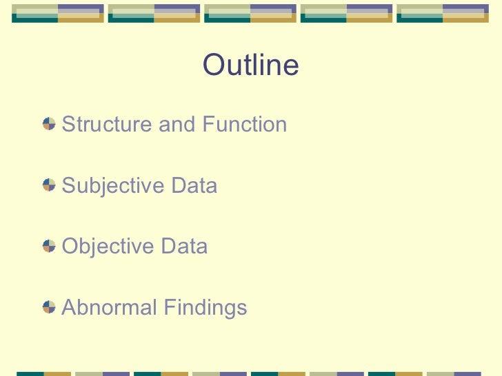 Outline <ul><li>Structure and Function </li></ul><ul><li>Subjective Data </li></ul><ul><li>Objective Data </li></ul><ul><l...