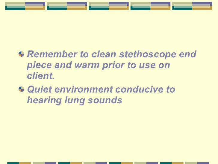 <ul><li>Remember to clean stethoscope end piece and warm prior to use on client. </li></ul><ul><li>Quiet environment condu...