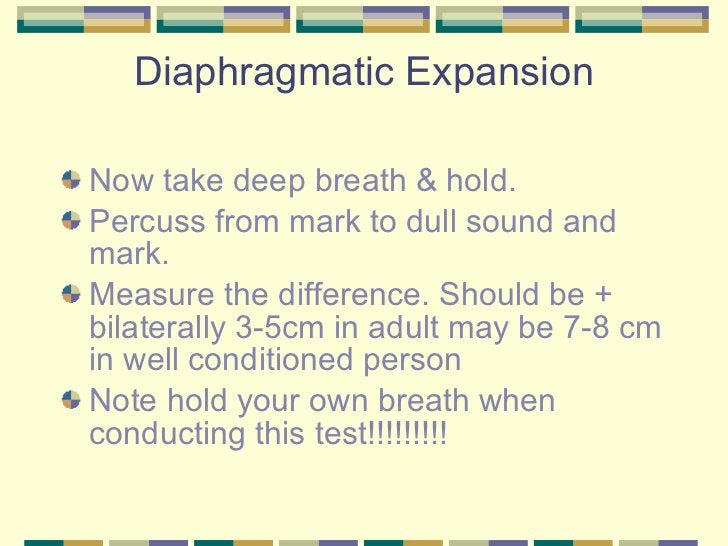 Diaphragmatic Expansion <ul><li>Now take deep breath & hold. </li></ul><ul><li>Percuss from mark to dull sound and mark. <...