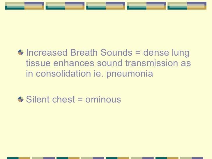 <ul><li>Increased Breath Sounds = dense lung tissue enhances sound transmission as in consolidation ie. pneumonia </li></u...