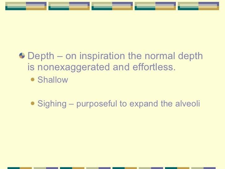 <ul><li>Depth – on inspiration the normal depth is nonexaggerated and effortless. </li></ul><ul><ul><li>Shallow </li></ul>...