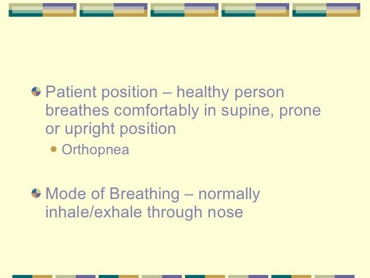 <ul><li>Patient position – healthy person breathes comfortably in supine, prone or upright position </li></ul><ul><ul><li>...